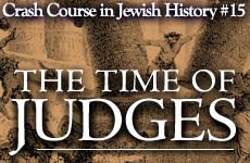 Crash Course in Jewish History Part 15: The Time of the Judges