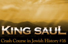 Crash Course in Jewish History Part 16: King Saul